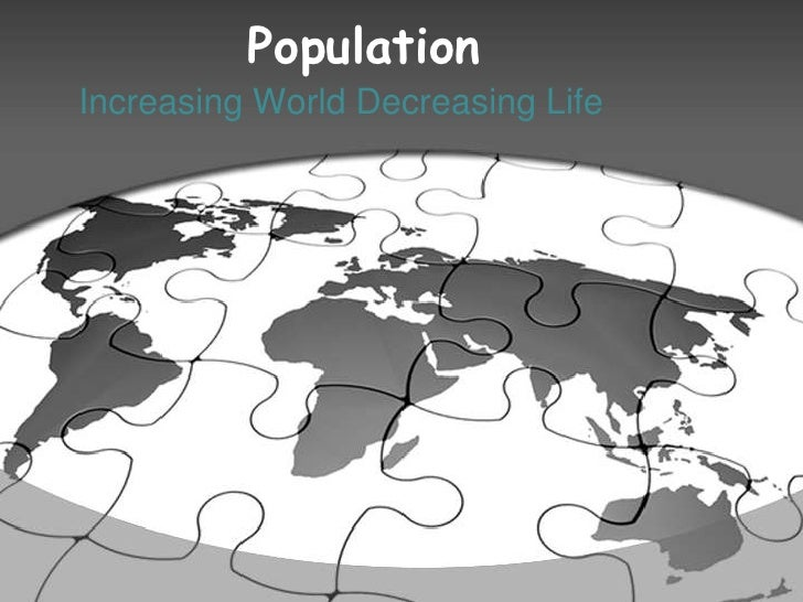 PopulationIncreasing World Decreasing Life