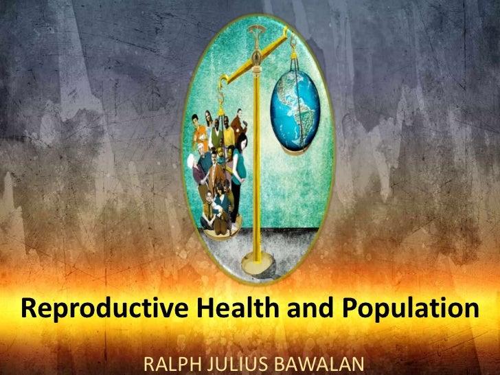 Reproductive Health and Population         RALPH JULIUS BAWALAN
