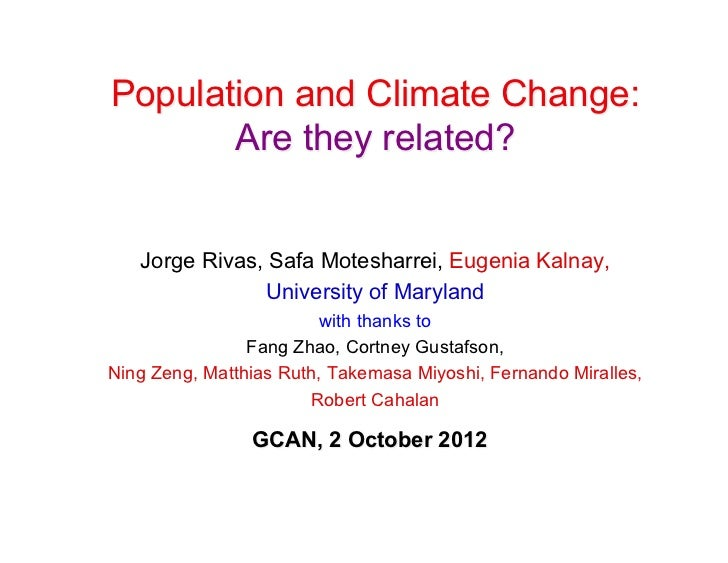 Population and Climate Change:       Are they related?   Jorge Rivas, Safa Motesharrei, Eugenia Kalnay,                Uni...