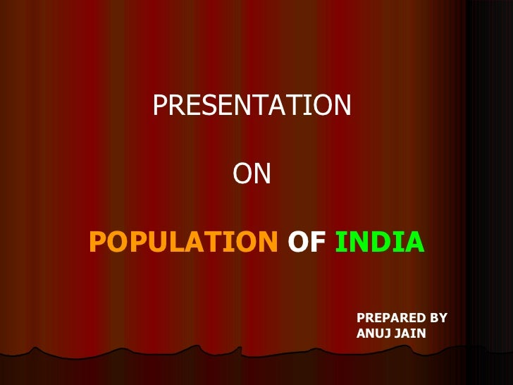 PRESENTATION  ON  POPULATION  OF  INDIA PREPARED BY ANUJ JAIN