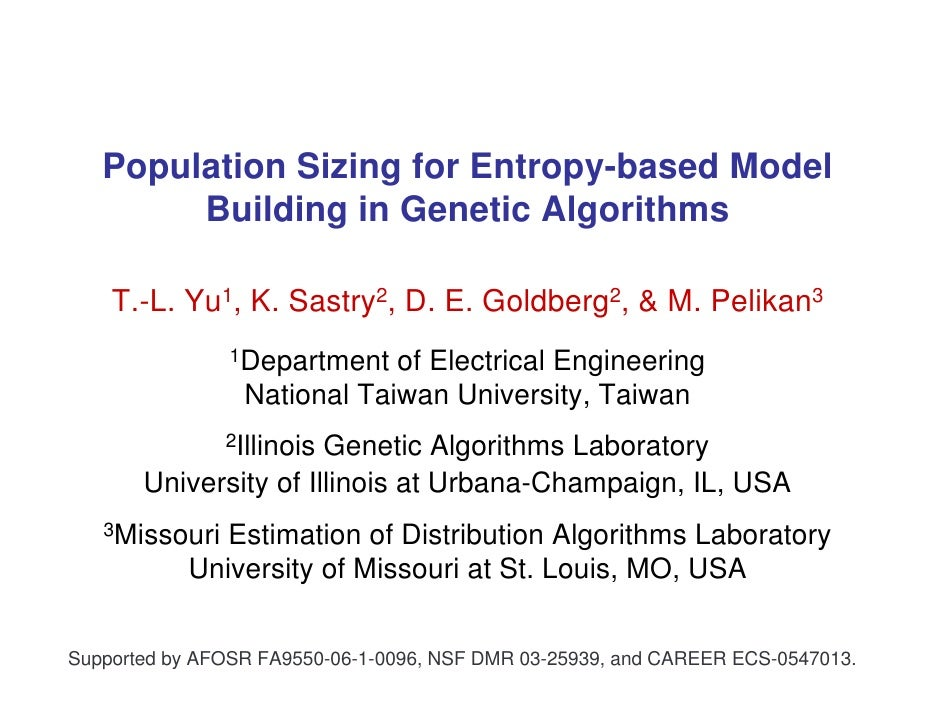 Population Sizing for Entropy-based Model         Building in Genetic Algorithms      T.-L. Yu1, K. Sastry2, D. E. Goldber...