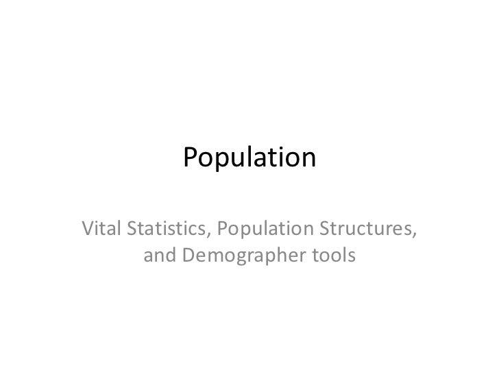 PopulationVital Statistics, Population Structures,        and Demographer tools