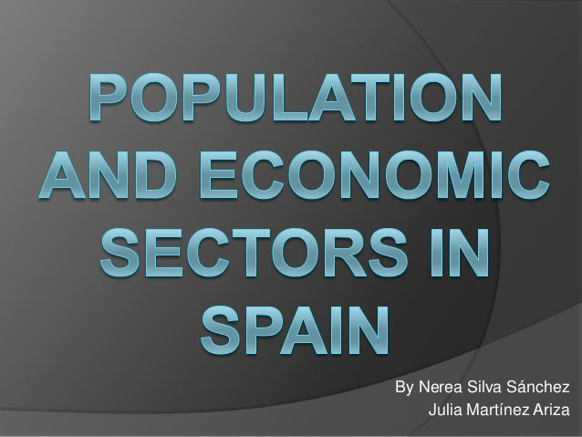 Population and economic sectors in spain by Nerea and Julia