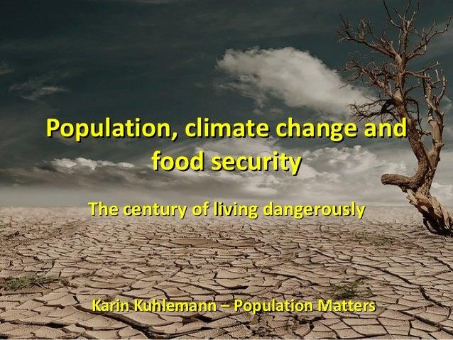 Population, climate change andPopulation, climate change and food securityfood security The century of living dangerouslyT...