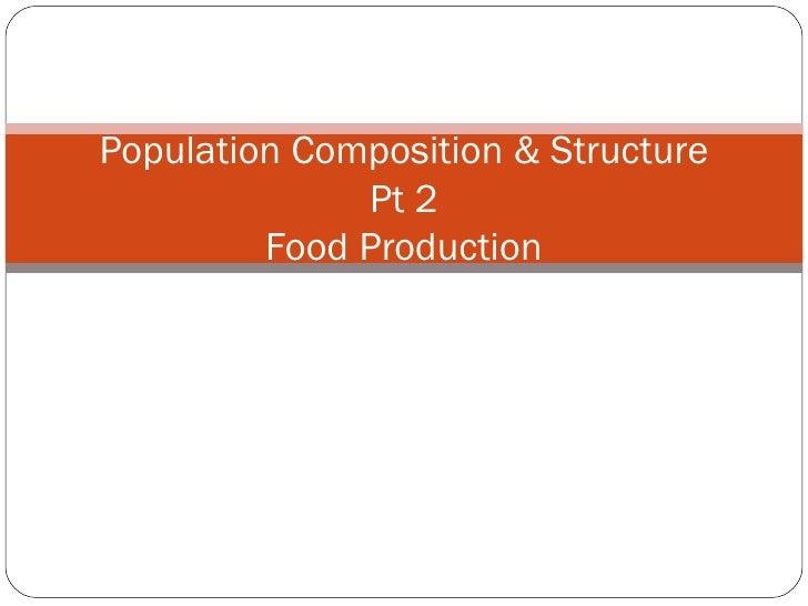 Population Composition & Structure Pt 2 Food Production