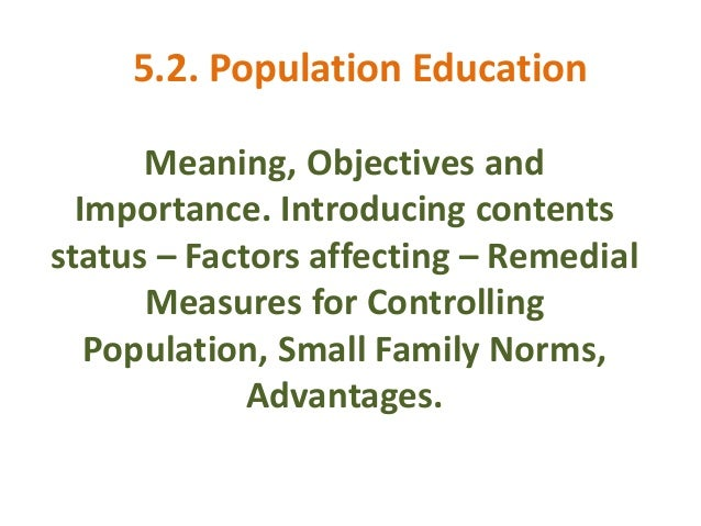 population education essay Definition population education or population awareness refers to factual knowledge about population dynamics required to understand the nature and magnitude of the burden imposed by rapid population growth.