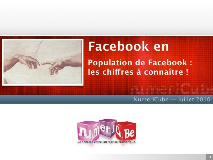 Facebook en Population de Facebook : les chiffres à connaître !              NumeriCube — Juillet 2010                    ...