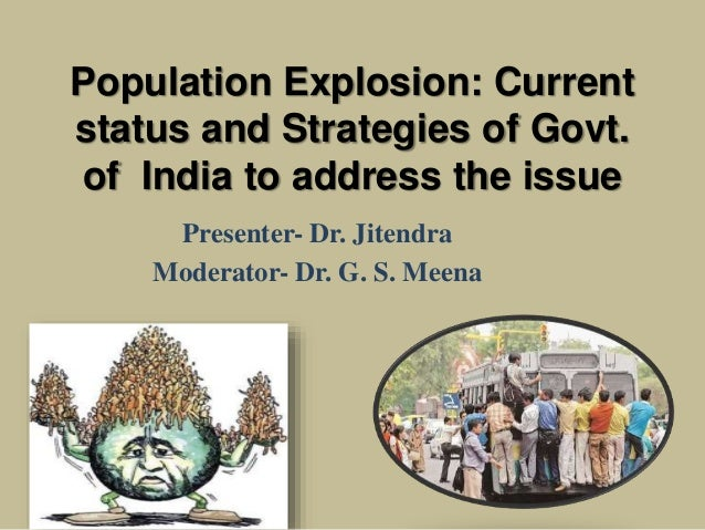 india population essays explosion The population problem of india is one of rapid population growth or population explosion this is due to high birth rate and low declining death rate during 1901-1951, the population grew by 123 crore, while during the next 50 years from 1951-2001, it increased by 666 crore, that is by more than 5 times.