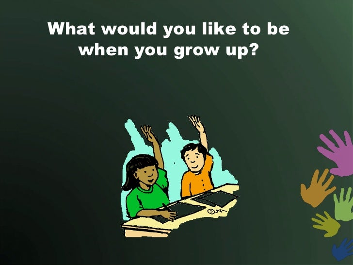 What would you like to be  when you grow up?