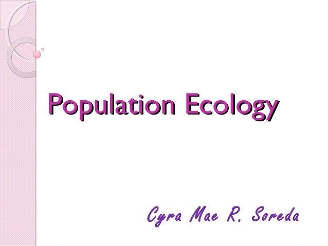 Population EcologyPopulation Ecology Cyra Mae R. Soreda