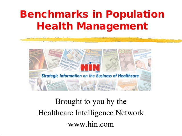Benchmarks in Population Health Management Brought to you by the Healthcare Intelligence Network www.hin.com