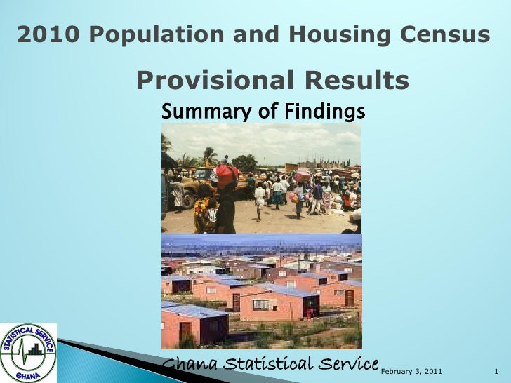 2010 Population and Housing Census        Provisional Results          Summary of Findings          Ghana Statistical Serv...