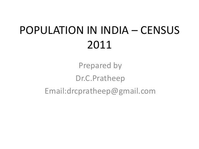 POPULATION IN INDIA – CENSUS 2011 Prepared by Dr.C.Pratheep Email:drcpratheep@gmail.com