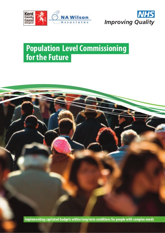 Improving Quality NHS Population Level Commissioning for the Future Implementing capitated budgets within long term condit...