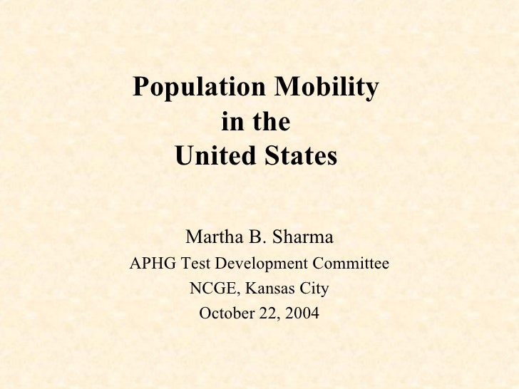 Population Mobility  in the  United States  Martha B. Sharma APHG Test Development Committee NCGE, Kansas City October 22,...