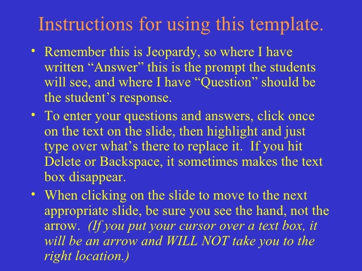"Instructions for using this template. <ul><li>Remember this is Jeopardy, so where I have written ""Answer"" this is the prom..."