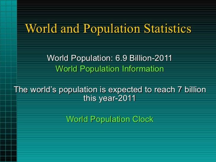 World and Population Statistics World Population: 6.9 Billion-2011 World Population Information The world's population is ...