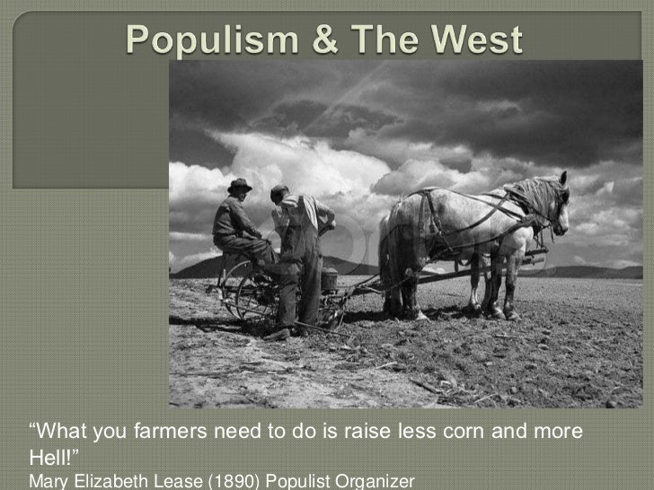 "Populism & The West<br />""What you farmers need to do is raise less corn and more Hell!"" Mary Elizabeth Lease (1890) Popul..."