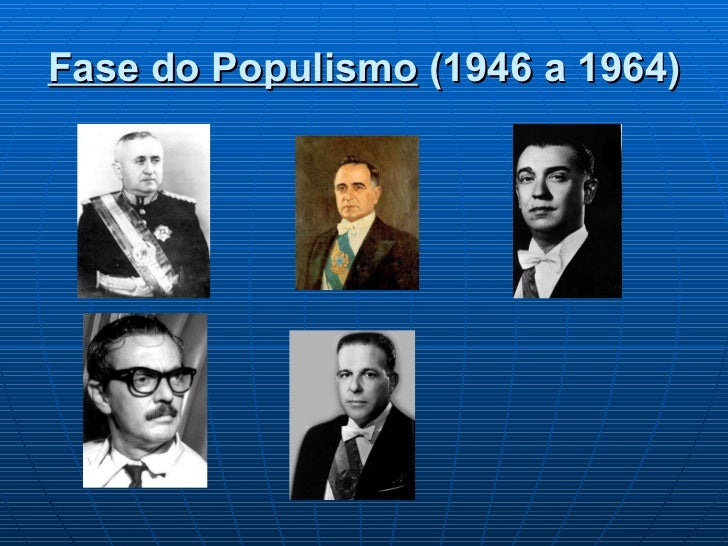 Fase do Populismo  (1946 a 1964)