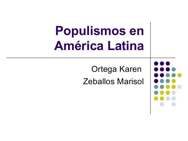 Populismos en América Latina Ortega Karen Zeballos Marisol