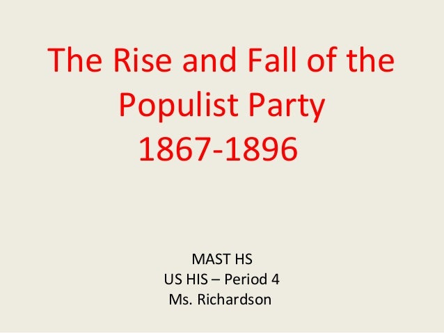 rise and fall of populism essay The populist party: definition, platform,  4:01 rise & fall of the 5:33 why is populism  the populist party: definition, platform, goals & beliefs related.