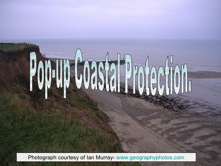 Photograph courtesy of Ian Murray-  www.geographyphotos.com Pop-up Coastal Protection.
