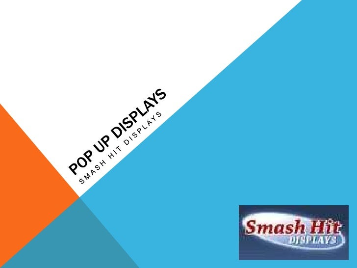 Pop up displays<br />Smash hit displays <br />
