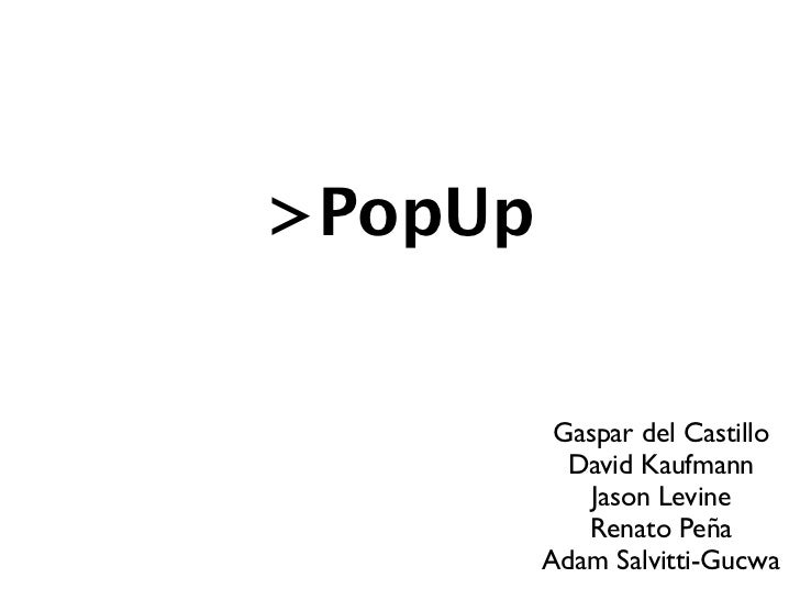 >PopUp          Gaspar del Castillo           David Kaufmann            Jason Levine            Renato Peña         Adam S...