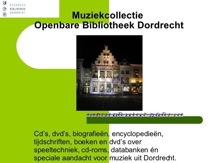 Muziekcollectie  Openbare Bibliotheek Dordrecht Cd's, dvd's, biografieën, encyclopedieën, tijdschriften, boeken en dvd's o...