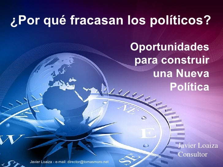 ¿Por qué fracasan los políticos? Oportunidades para construir una Nueva Política Javier Loaiza Consultor Javier Loaiza - e...
