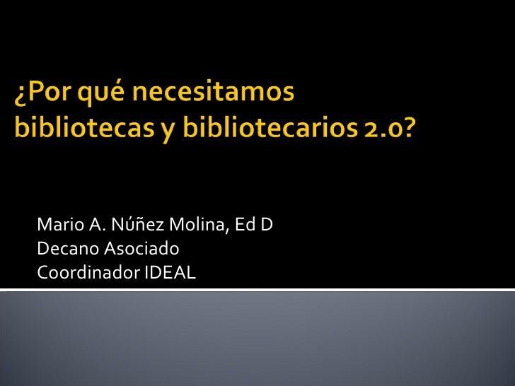 Mario A. Núñez Molina, Ed D Decano Asociado Coordinador IDEAL