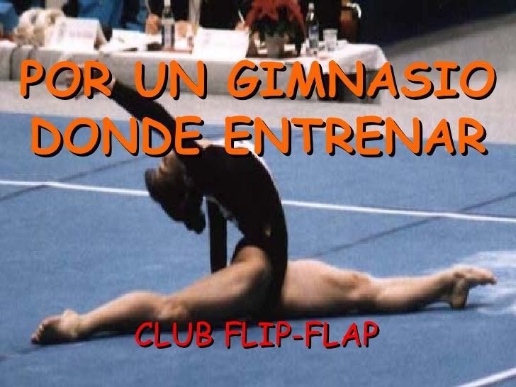 POR UN GIMNASIO DONDE ENTRENAR CLUB FLIP-FLAP