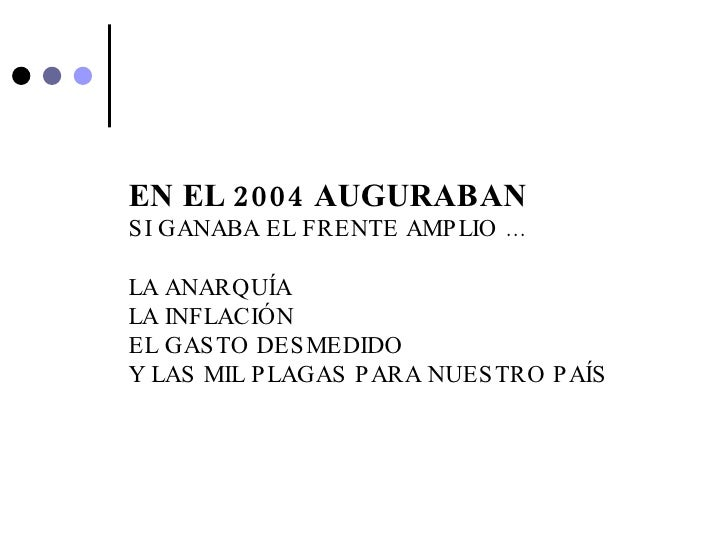 EN EL 2004 AUGURABAN SI GANABA EL FRENTE AMPLIO … LA ANARQUÍA LA INFLACIÓN EL GASTO DESMEDIDO Y LAS MIL PLAGAS PARA NUESTR...