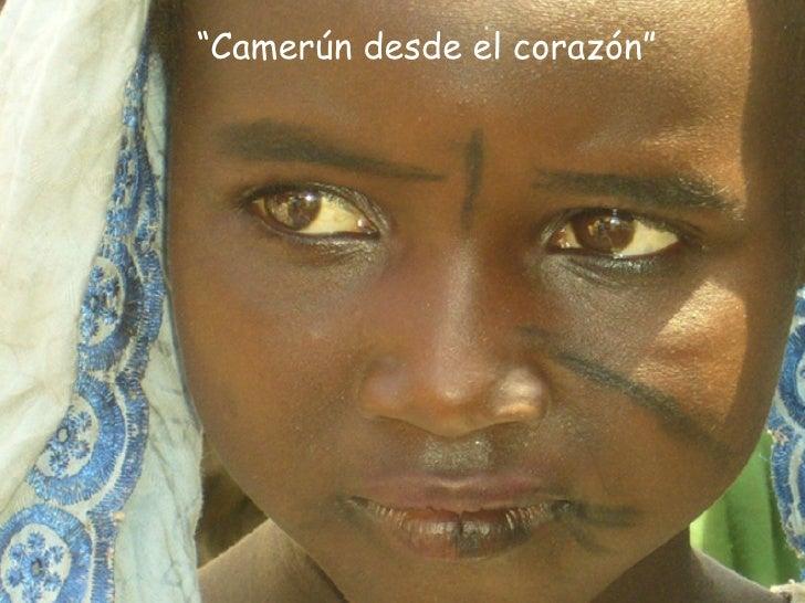 """"""" Camerún desde el corazón"""""""