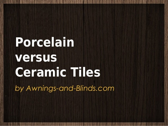 Porcelain Versus Ceramic Tiles