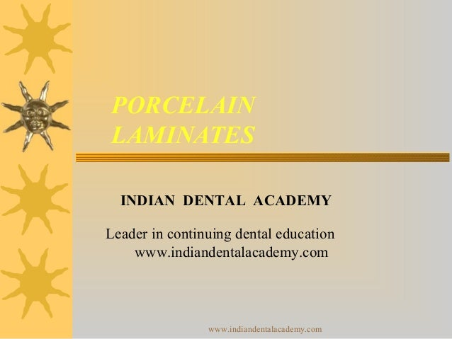 PORCELAIN LAMINATES INDIAN DENTAL ACADEMY Leader in continuing dental education www.indiandentalacademy.com www.indiandent...