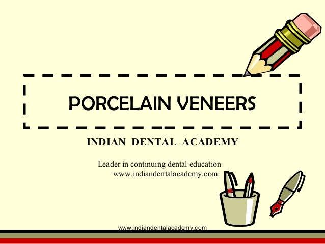 PORCELAIN VENEERS INDIAN DENTAL ACADEMY Leader in continuing dental education www.indiandentalacademy.com www.indiandental...