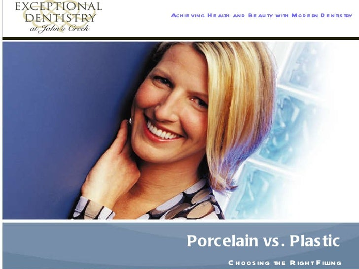 Porcelain vs. Plastic   Choosing the Right Filling   Achieving Health and Beauty with Modern Dentistry Insert logo here