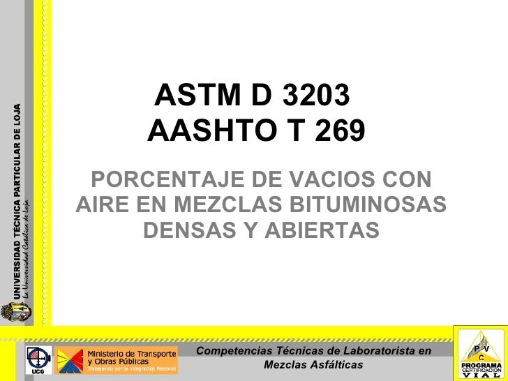 PORCENTAJE DE VACIOS CON AIRE EN MEZCLAS BITUMINOSAS DENSAS Y ABIERTAS ASTM D 3203  AASHTO T 269 Competencias Técnicas de ...