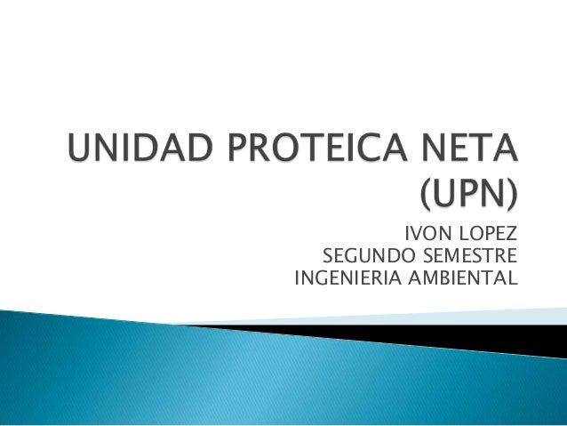 Porcentaje unidad proteica neta (upn)