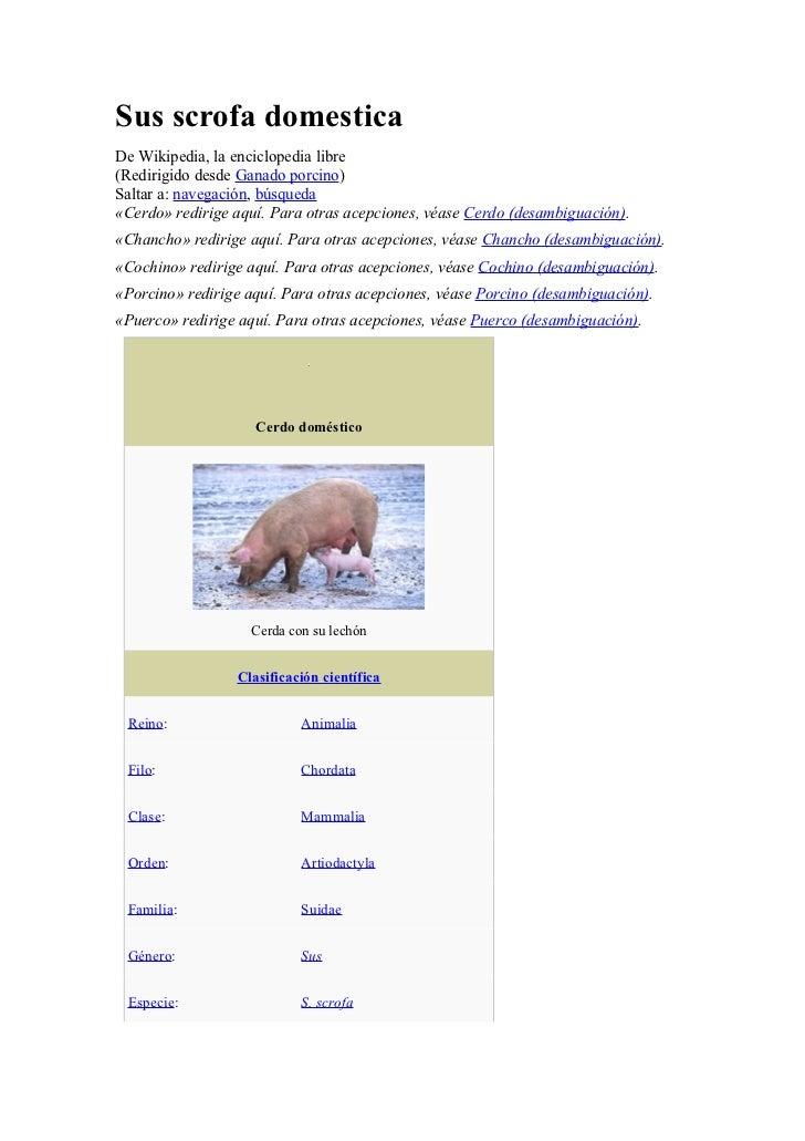 Sus scrofa domesticaDe Wikipedia, la enciclopedia libre(Redirigido desde Ganado porcino)Saltar a: navegación, búsqueda«Cer...