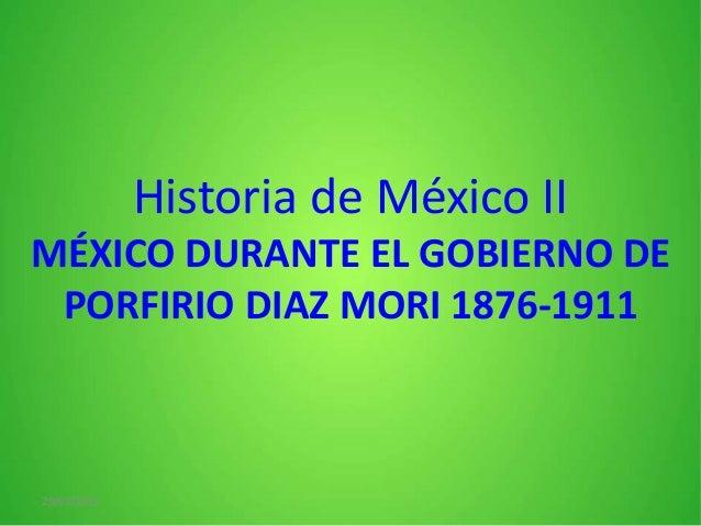 Historia de México II MÉXICO DURANTE EL GOBIERNO DE PORFIRIO DIAZ MORI 1876-1911  29/03/2013