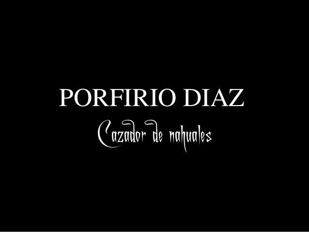 PORFIRIO DIAZ Cazador de nahuales
