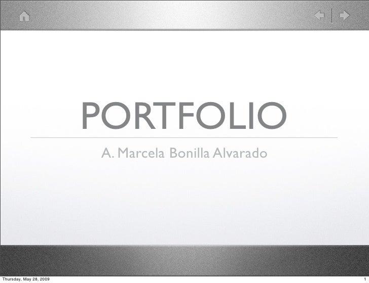 PORTFOLIO                          A. Marcela Bonilla Alvarado     Thursday, May 28, 2009                                 1