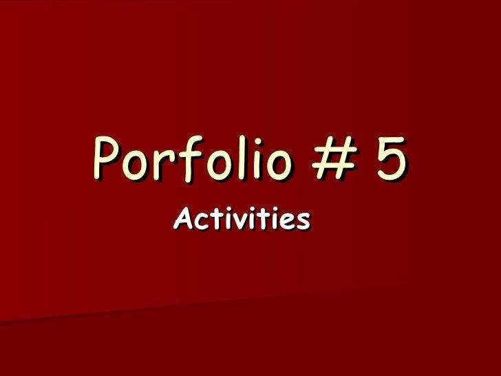 Porfolio # 5 Activities