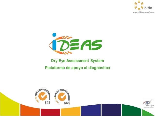 www.citic-research.orgDry Eye Assessment SystemPlataforma de apoyo al diagnóstico