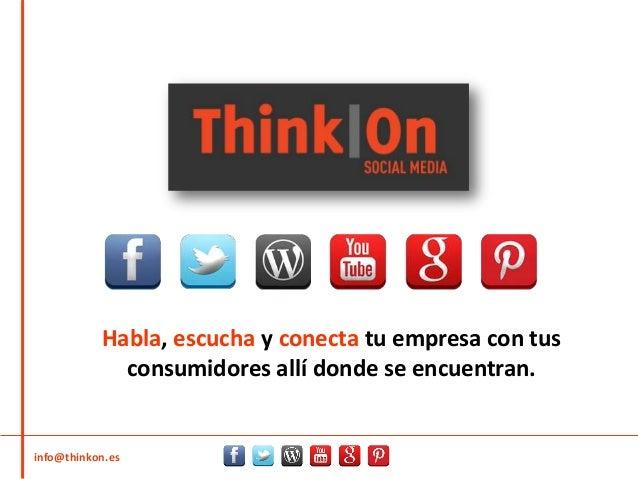 Habla, escucha y conecta tu empresa con tus consumidores allí donde se encuentran. info@thinkon.es