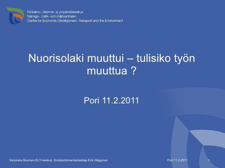 Nuorisolaki muuttui – tulisiko työn muuttua ? <ul><li>Pori 11.2.2011 </li></ul>Pori 11.2.2011 Varsinais-Suomen ELY-keskus,...