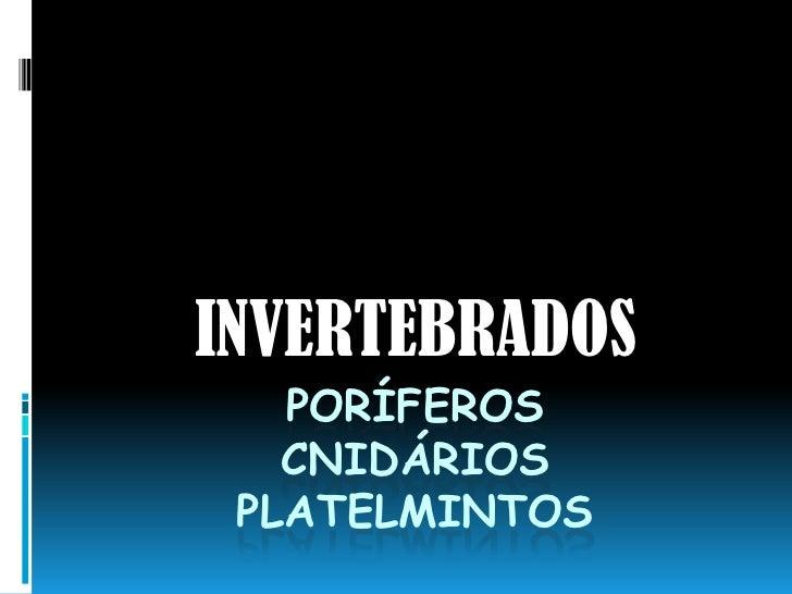 PoríferosCnidáriosPlatelmintos<br />INVERTEBRADOS<br />