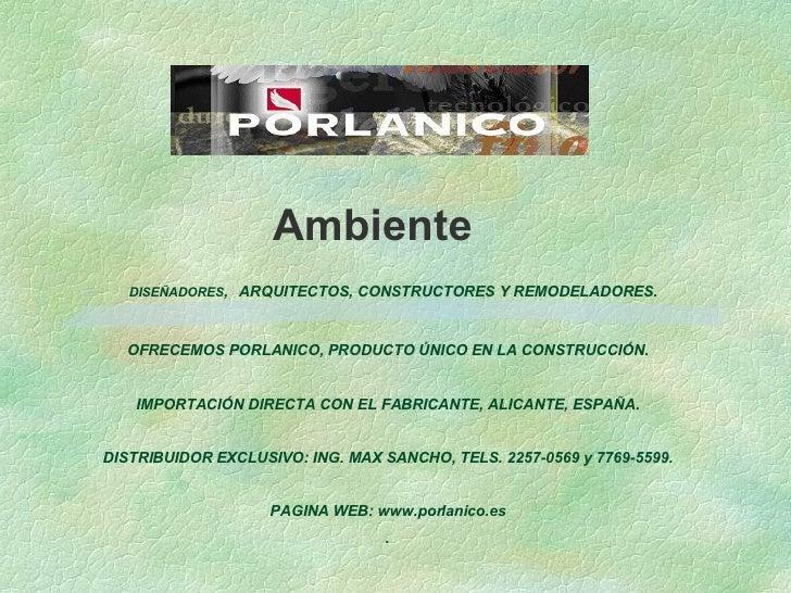 Ambiente DISEÑADORES ,   ARQUITECTOS, CONSTRUCTORES Y REMODELADORES.  OFRECEMOS PORLANICO, PRODUCTO ÚNICO EN LA CONSTRUCC...